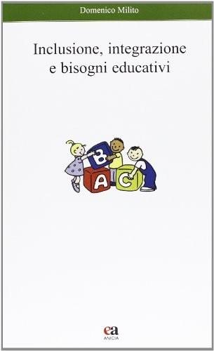 Inclusione, integrazione e bisogni educativi