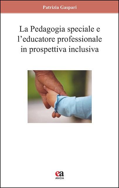 La pedagogia speciale e l'educatore professionale in prospettiva inclusiva