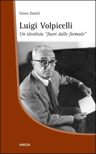 """Luigi Volpicelli. Un idealista """"fuori dalle formule"""""""