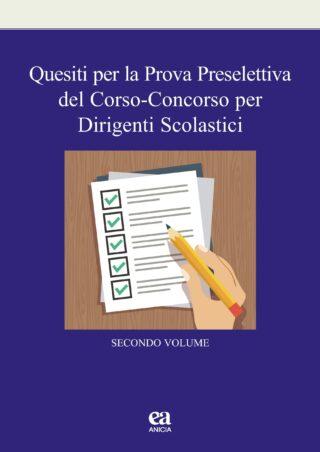 Quesiti per la Prova Preselettiva del Corso-Concorso per Dirigenti scolastici - II vol.