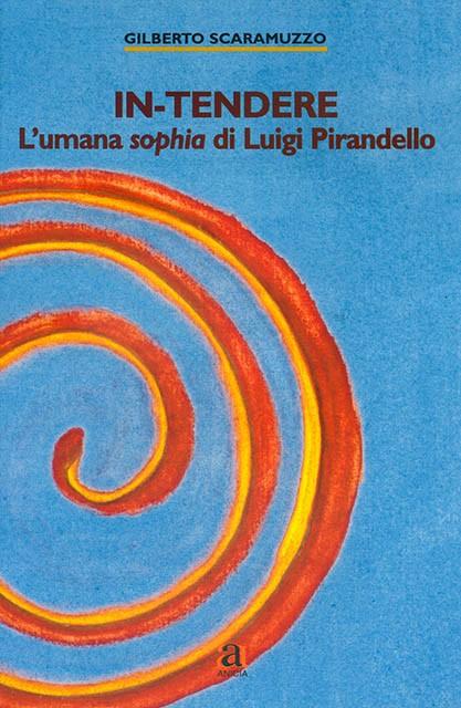 In-tendere. L'umana sophia di Luigi Pirandello